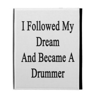 I Followed My Dream And Became A Drummer iPad Folio Cases
