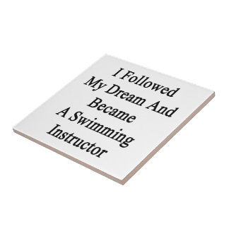 I Followed My Dream And Became A Swimming Instruct Tile