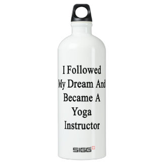 I Followed My Dream And Became A Yoga Instructor Water Bottle