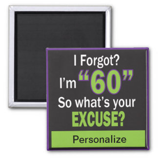 I Forgot?  I'm Sixty! Square Magnet