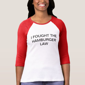 I FOUGHT THE HAMBURGER LAW T-Shirt