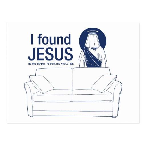 I found jesus he was behind the couch the whole ti post card