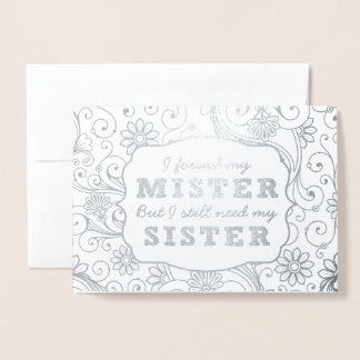 I found my mister Will you be my bridesmaid silver Foil Card