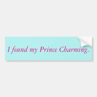 I found my Prince Charming Bumper Sticker Car Bumper Sticker