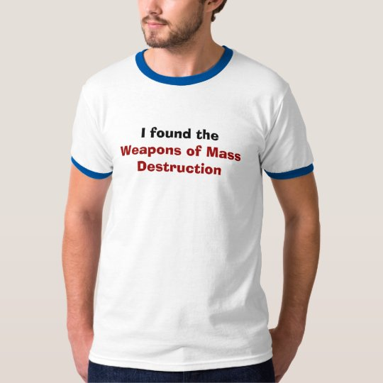I found the , Weapons of Mass Destruction T-Shirt