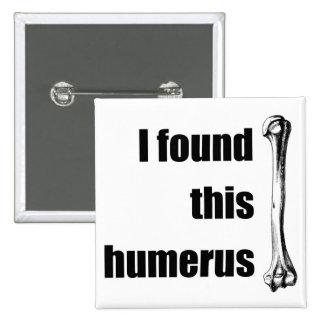 I Found This Humerus 15 Cm Square Badge