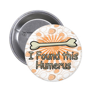 I Found This Humerus Bone, Funny 6 Cm Round Badge