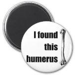 I Found This Humerus Fridge Magnet
