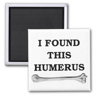 i found this humerus. magnet