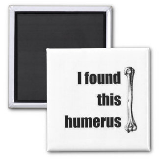 I found this humerus magnet