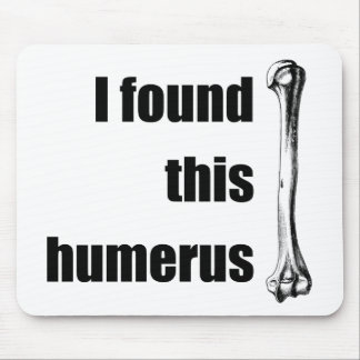 I Found This Humerus Mouse Mat