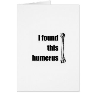 I found this humerus note card