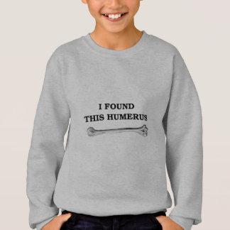 i found this humerus. sweatshirt
