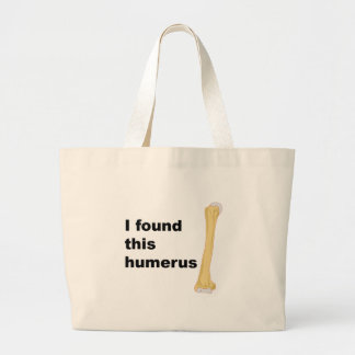 I Found This Humerus Bags