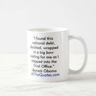 """""""I found this national debt, doubled, wrapped i... Basic White Mug"""