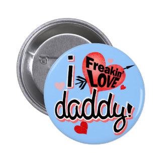 I Freakin Love Daddy! 6 Cm Round Badge