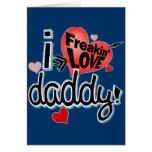 I Freakin LOVE Daddy! Card