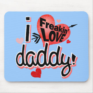 I freakin love daddy! mouse pad