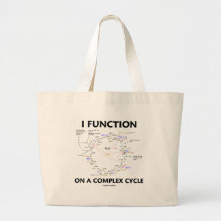 I Function On A Complex Cycle (Krebs Cycle Humor) Large Tote Bag