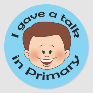 I Gave a Talk in Primary Round Sticker