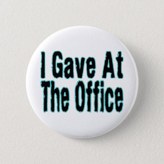 I Gave At The Office 6 Cm Round Badge