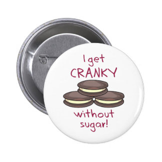 I Get Cranky Without Sugar! Button