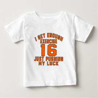 I get enough exercise 16 just pushing my luck tee shirt