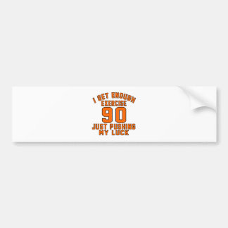 I get enough exercise 90 just pushing my luck bumper sticker