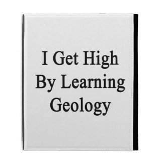 I Get High By Learning Geology iPad Folio Cover