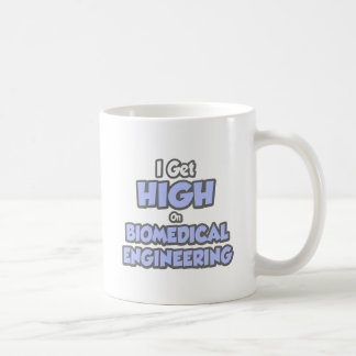 I Get High On Biomedical Engineering Coffee Mug