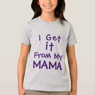 I Get It From My Mama T-Shirt