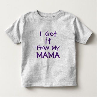 I Get It From My Mama Toddler T-Shirt