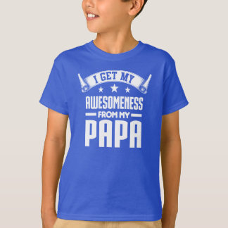 I Get My Awesomeness From My Papa T-Shirt