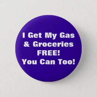 I Get My Gas & Groceries FREE, You Can Too! 6 Cm Round Badge
