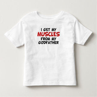 I Get My Muscles From My Godfather Toddler T-Shirt
