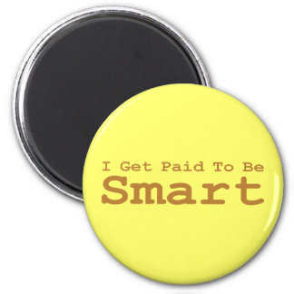 I Get Paid To Be Smart Gifts 6 Cm Round Magnet