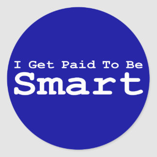 I Get Paid To Be Smart Gifts Round Sticker
