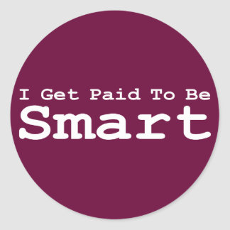 I Get Paid To Be Smart Gifts Stickers