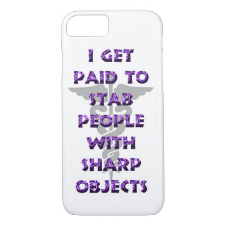I Get Paid To Stab People With Sharp Objects. iPhone 7 Case