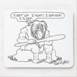 """""""I get up,  I hunt!  I gather!  I sleep."""" Mouse Pad"""