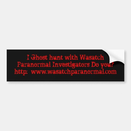 I Ghost hunt with Wasatch Paranormal Investigat... Bumper Sticker