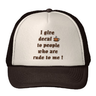 I give decaf to people who are rude trucker hats