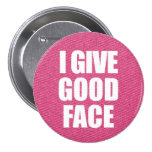 """I Give Good Face"" Button"