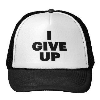 I GIVE UP fun slogan trucker hat
