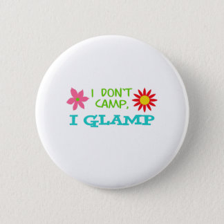 I GLAMP NOT CAMP 6 CM ROUND BADGE