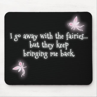 I go away with the fairies but they keep bringing mousemats