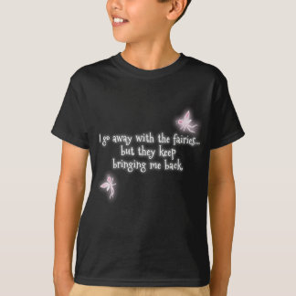 I go away with the fairies but they keep bringing T-Shirt