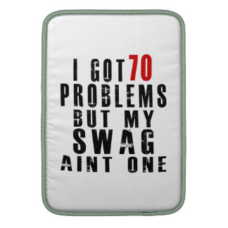 I got 70 problems but my swag aint one sleeves for MacBook air