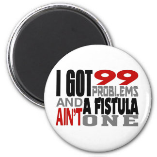 I Got 99 Problems A Fistula Ain't One Refrigerator Magnet