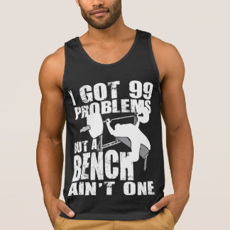 I Got 99 Problems But A Bench Ain't One - Shirt